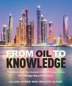 From Oil to Knowledge – Transforming the United Arab Emirates into a Knowledge-Based Economy Towards UAE Vision 2021